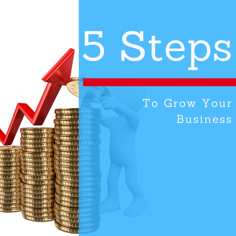 5 Steps to Grow Your Business